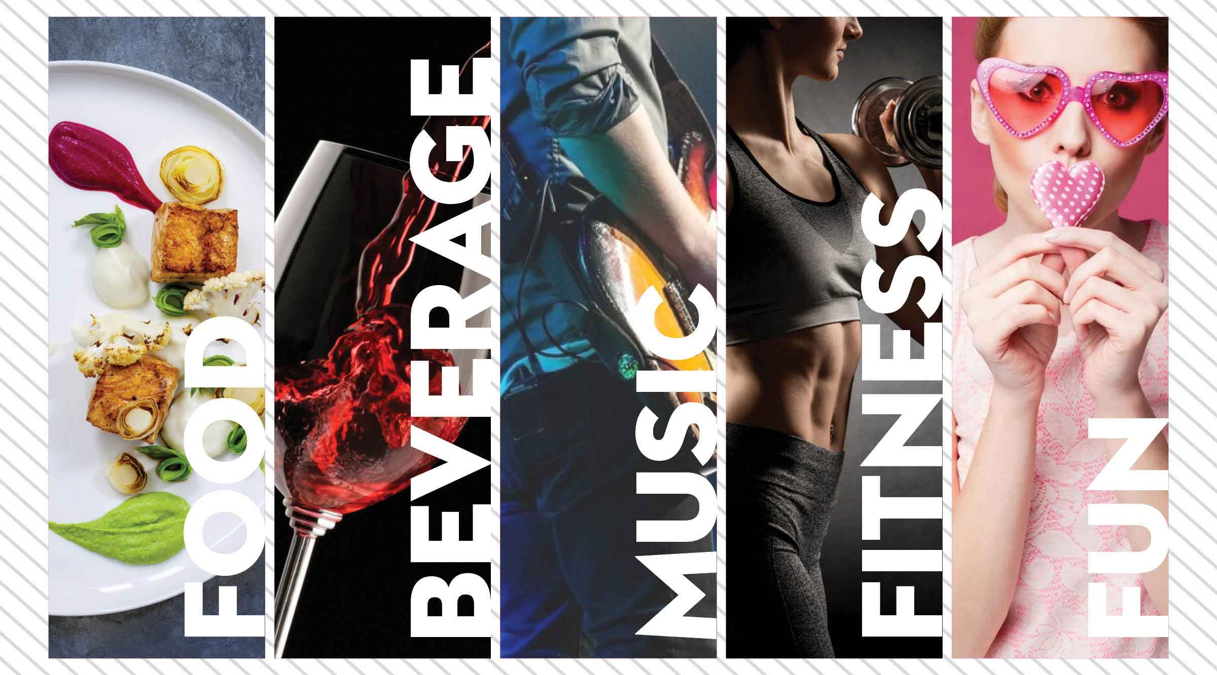 Our 5 service channels of Food, Beverage, Music, Fitness, and Fun.